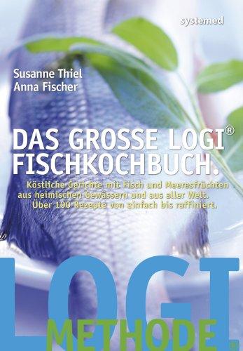 Das große LOGI-Fischkochbuch.: Köstliche Gerichte mit Fisch und Meeresfrüchten aus heimischen Gewässern und aus aller Welt. Über 100 Rezepte von einfach bis raffiniert.