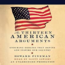 The Thirteen American Arguments: Enduring Debates That Inspire and Define Our Nation