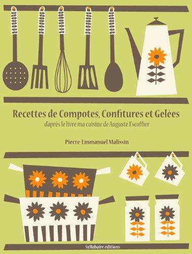 Recettes de Compotes, Confitures et Gelées (La cuisine d'Auguste Escoffier t. 1)