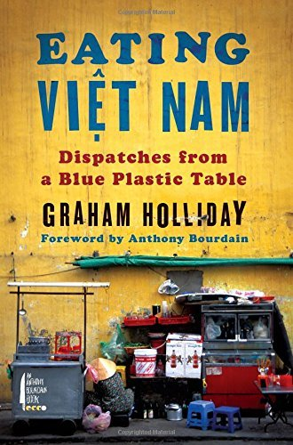 Eating Viet Nam: Dispatches from a Blue Plastic Table by Graham Holliday (17-Mar-2015) Hardcover