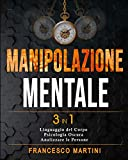 Manipolazione Mentale: 3 libri in 1  Linguaggio del Corpo - Psicologia Oscura - Come Anali...