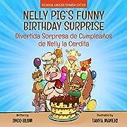 Nelly Pig's Funny Birthday Surprise - Divertida Sorpresa de Cumpleaños  de Nelly la Cerdita: Bilingual Children's Picture Book English-Spanish (Nelly Pig's Life 1)