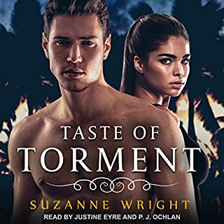 Taste of Torment     Deep in Your Veins Series, Book 3              Written by:                                                                                                                                 Suzanne Wright                               Narrated by:                                                                                                                                 Justine Eyre,                                                                                        P. J. Ochlan                      Length: 10 hrs and 48 mins     1 rating     Overall 4.0