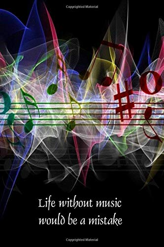 Life without music would be a mistake: Musical theme notebook to write in, lined pages, perfect gift for any music lovers, for men women boys girls who need music in their lives
