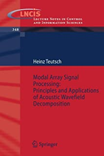 Modal Array Signal Processing: Principles and Applications of Acoustic Wavefield Decomposition (Lecture Notes in Control and Information Sciences)
