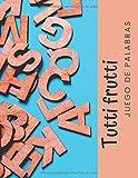 Tutti Frutti - Juego de palabras: El último juego de salón para gente de todas las edades (100 mesas con 6 categorías para llenar)