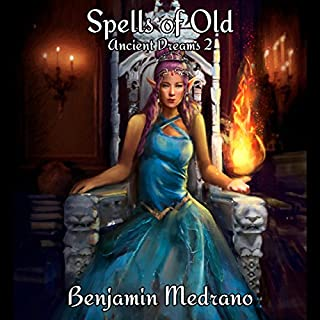 Spells of Old     Ancient Dreams, Book 2              By:                                                                                                                                 Benjamin Medrano                               Narrated by:                                                                                                                                 Gabriella Cavallero                      Length: 14 hrs and 9 mins     573 ratings     Overall 4.7