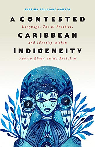 Compare Textbook Prices for A Contested Caribbean Indigeneity: Language, Social Practice, and Identity within Puerto Rican Taino Activism Critical Caribbean Studies  ISBN 9781978808171 by Feliciano-Santos, Sherina
