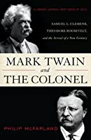 Mark Twain and the Colonel: Samuel L. Clemens, Theodore Roosevelt, and the Arrival of a New Century by Philip McFarland(2014-01-16)