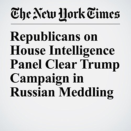 Republicans on House Intelligence Panel Clear Trump Campaign in Russian Meddling copertina