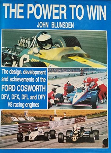 Power to Win: Design, Development and Achievements of the Ford Cosworth DFV, DFX, DFL and DFY V8 Racing Engines by John Blunsden (1983-07-02)