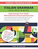 Italian Grammar for Beginners Textbook + Workbook Included: Supercharge Your Italian with Essential Lessons and Exercises (Italian Lessons and Stories for Beginners)