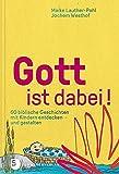 Gott ist dabei!: 60 biblische Geschichten mit Kindern entdecken und gestalten - Maike Lauther-Pohl