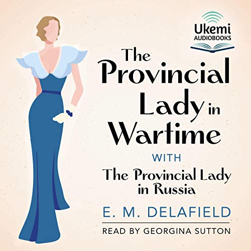 The Provincial Lady in Wartime                   By:                                                                                                                                 E. M. Delafield                               Narrated by:                                                                                                                                 Georgina Sutton                      Length: 8 hrs and 5 mins     3 ratings     Overall 5.0