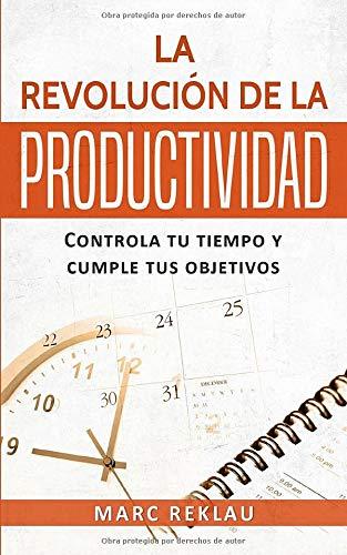 La Revolucion de la Productividad (Hábitos que cambiarán tu vida)