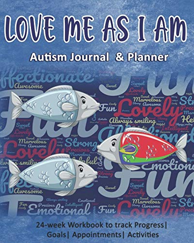 Love Me As I Am: Autism Journal & Planner: 24-week Workbook to track Progress| Goals| Appointments|