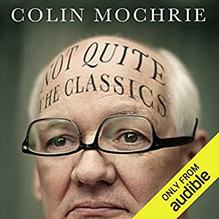 Not QUITE The Classics                   By:                                                                                                                                 Colin Mochrie                               Narrated by:                                                                                                                                 Colin Mochrie                      Length: 5 hrs and 50 mins     79 ratings     Overall 4.4