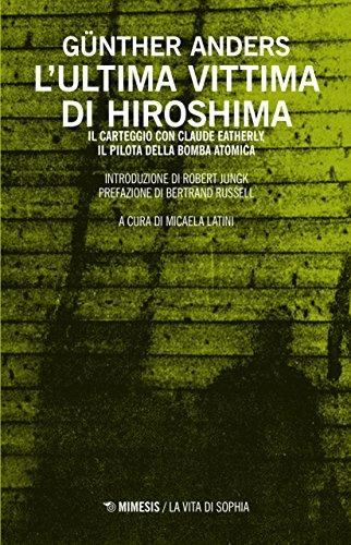L'ultima vittima di Hiroshima. Il carteggio con Claude Eatherly, il pilota della bomba atomica