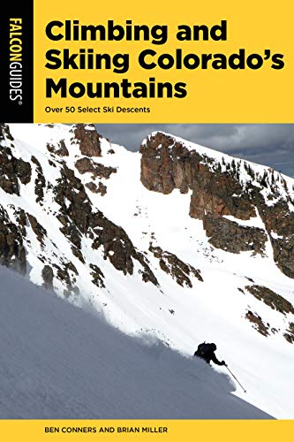 Compare Textbook Prices for Climbing and Skiing Colorado's Mountains: Over 50 Select Ski Descents Second Edition ISBN 9781493046720 by Conners, Ben,Miller, Brian