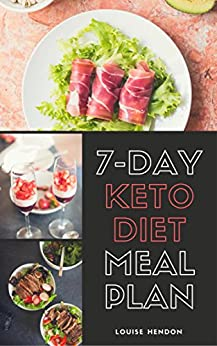 7-Day Ketogenic Diet Meal Plan: Delicious and Easy Keto Recipes To Burn Fat and Gain Energy by [Louise Hendon, Jeremy Hendon]