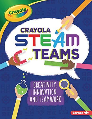 Crayola (R) Steam Teams: Creativity, Innovation, and Teamwork