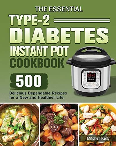 The Essential Type-2 Diabetes Instant Pot Cookbook