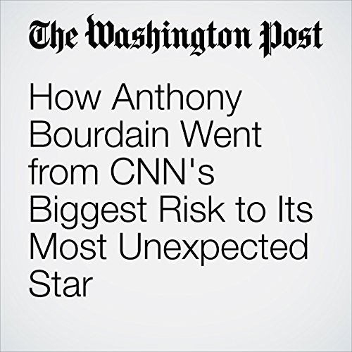 How Anthony Bourdain Went from CNN's Biggest Risk to Its Most Unexpected Star audiobook cover art