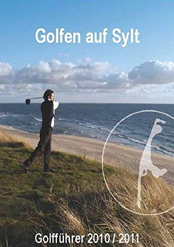 Golfen auf Sylt: Golfführer 2010/2011