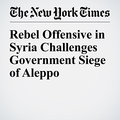 Rebel Offensive in Syria Challenges Government Siege of Aleppo cover art