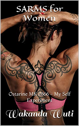SARMS for Women: Ostarine MK 2866 - My Self Experiment (English Edition)