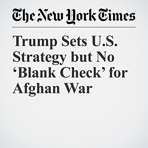 Trump Sets U.S. Strategy but No 'Blank Check' for Afghan War audiobook cover art
