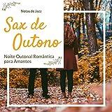 Sax de Outono: Notas de Jazz, Noite Outonal Romântica para Amantes, Saxofone