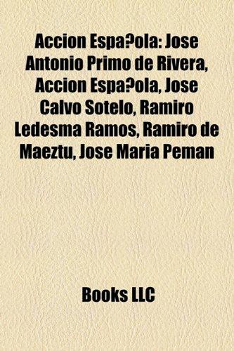 Acci N Espa Ola: Jos Antonio Primo de Rivera, Jos Calvo Sotelo, Ramiro Ledesma Ramos, Ramiro de Maeztu, Jos Mar a Pem N