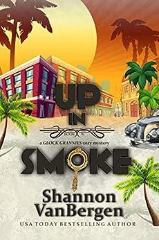 Up in Smoke (Glock Grannies Cozy Mystery Book 1) by [Shannon VanBergen]