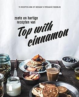 Zoete en hartige recepten van Top with cinnamon: 76 recepten van Izy Hossack's populaire foodblog (Dutch Edition)