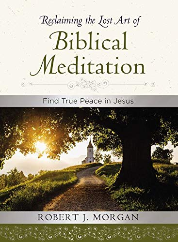 Reclaiming the Lost Art of Biblical Meditation: Find True Peace in Jesus