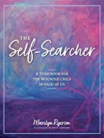 The Self-Searcher: A Storybook for the Wounded Child in Each of Us