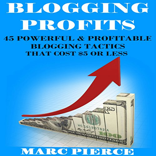 Blogging Profits: 45 Powerful & Profitable Blogging Tactics That Cost $5 or Less audiobook cover art