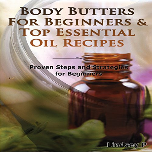 Essential Oils Box Set 4: Body Butters for Beginners & Top Essential Oil Recipes audiobook cover art