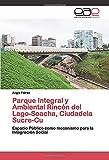 Parque Integral y Ambiental Rincón del Lago-Soacha, Ciudadela Sucre-Cu: Espacio Público como mecanismo para la Integración Social
