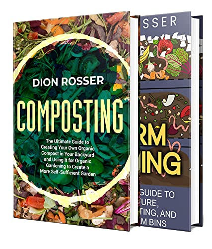 Composting and Worm Farming: All You Need to Know About Creating an Organic Compost, Vermiculture, Vermicomposting, and Making Worm Bins by [Dion Rosser]