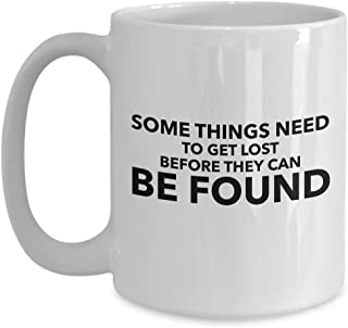 Inspire Coffee Mug 15 Oz - Some Things Need To Get Lost - Motivation Inspiration Encouragement Reminder Empowerment Gift For Friend Coworker