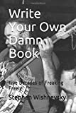 Write Your Own Damn Book: Five Decades of Freaking Freely