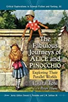 The Fabulous Journeys of Alice and Pinocchio: Exploring Their Parallel Worlds (Critical Explorations in Science Fiction and Fantasy)