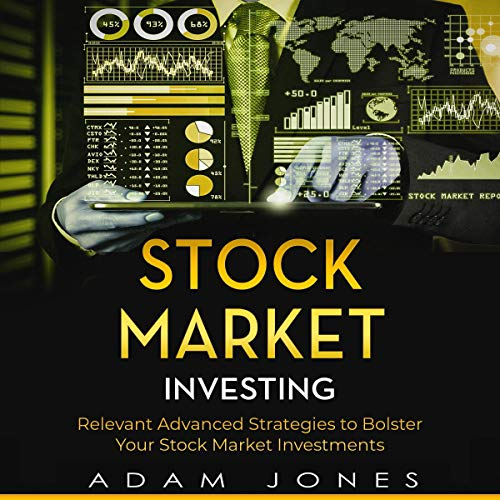 Stock Market Investing: Relevant Advanced Strategies to Bolster Your Stock Market Investments cover art