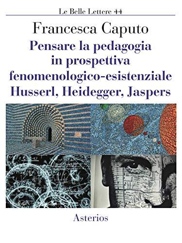 Pensare la pedagogia in prospettiva fenomenologica-esistenziale. Husserl, Heidegger, Jaspers