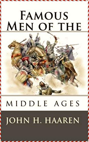 Famous Men of the Middle Ages - John H. Haaren [Modern Library Collection Edition](annotated) (English Edition)