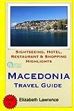 Macedonia Travel Guide: Sightseeing, Hotel, Restaurant & Shopping Highlights