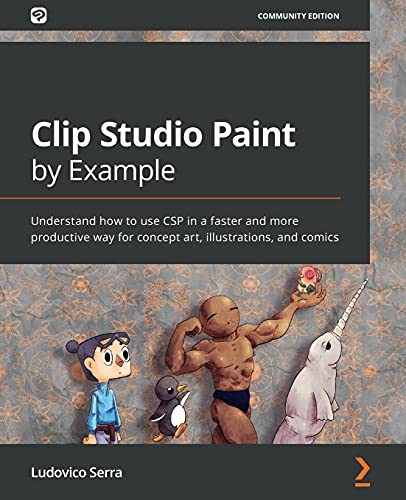 Clip Studio Paint by Example: Understand how to use CSP in a faster and more productive way for concept art, illustrations, and comics