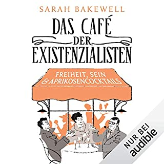 Das Café der Existenzialisten     Freiheit, Sein & Aprikosencocktails              By:                                                                                                                                 Sarah Bakewell                               Narrated by:                                                                                                                                 Peter Weiß                      Length: 15 hrs and 32 mins     Not rated yet     Overall 0.0